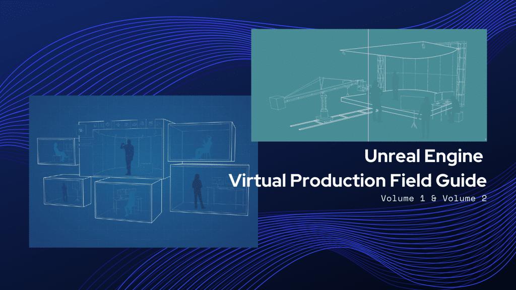 Immersive Technologies Skillnet Unreal Engine Virtual Production Field guide